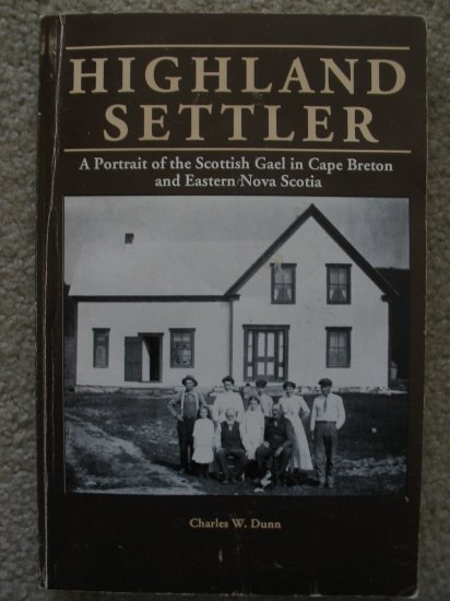 Highland Settler A Portrait of the  Scottish Gael in Cape Breton  and Eastern Nova Scotia