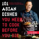 101 Asian Dishes You Need to Cook Before You Die by Jet Tila