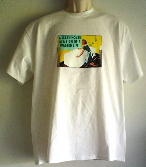Funny tee shirt A CLEAN HOUSE IS A SIGN OF A WASTED LIFE cotton Delta Pro Weight Large size