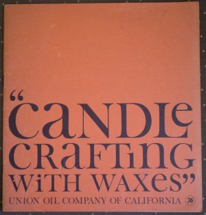 Candle Crafting With Waxes Union Oil Company 76 Keiser Reich 1961