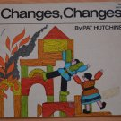 Changes, Changes by Pat Hutchins Young Readers Press 1973 Softcover