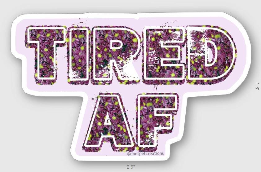 "Tired AF STICKER 3""  glossy, die cut"