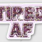 """Tired AF STICKER 3"""" waterproof, glossy, die cut"""