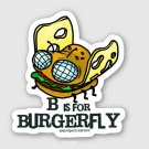"B is for Burgerfly STICKER 3"" Glossy,   Die Cut"