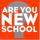 Are You New School?