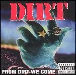 From Dirt We Come  Dirt