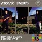 Atomic Babies  Breuklen Heightz