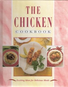 The Chicken Cookbook Exciting Ideas for Delicious Meals 1569874409