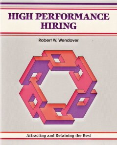High Performance Hiring by Robert W. Wendover 1560520884