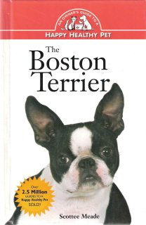 The Boston Terrier An Owner's Guide To A Happy Healthy Pet by Scottee Meade 1582451591
