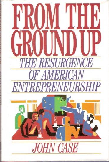 From The Ground Up The Resurgence of American Entrepreneurship John Case 067168308x