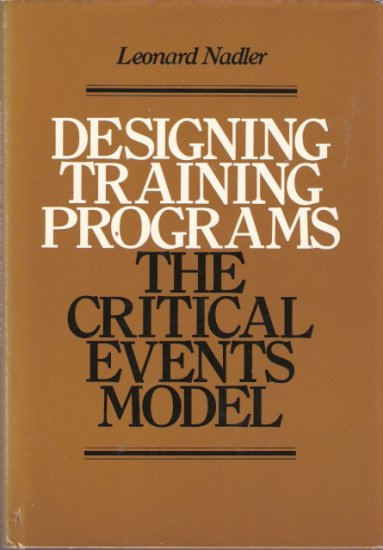 Designing Training Programs The Critical Events Model Leonard Nadler 0201051680