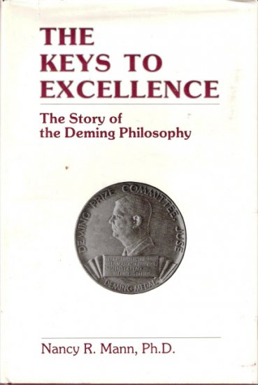 The Keys To Excellence The Story of the Deming Philosophy Nancy R. Mann, Ph.D 0961498609