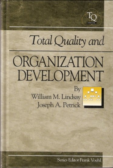 Total Quality and Organization Development William M. Lindsay and Joseph A. Petrick 1884015220