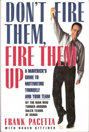 Don't Fire Them, Fire Them Up A Maverick's Guide to Motivating Yourself and Your Team 0671869493