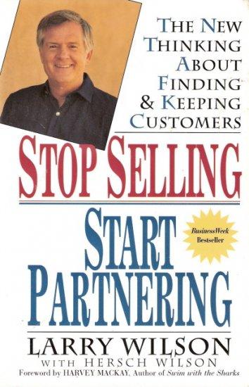 Stop Selling Start Partnering Larry Wilson 0471147419