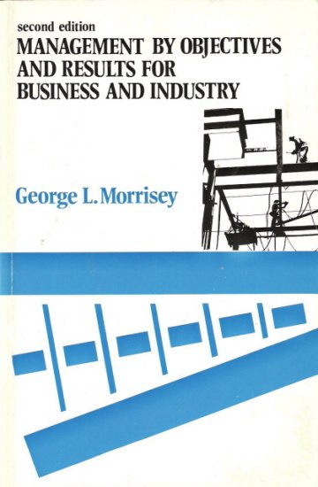 Management By Objectives And Results For Business And Industry George L. Morrisey 0201049066