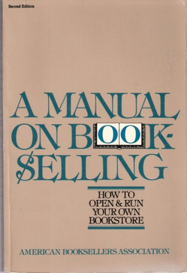 A Manual On Book-Selling How To Open and Run Your Own Bookstore  0517516470