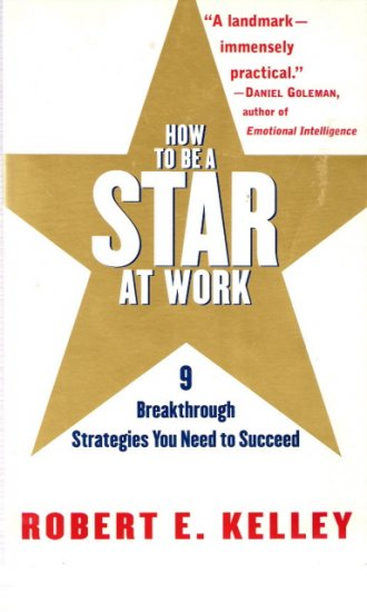 How To Be A Star At Work 9 Breakthrough Strategies You Need to Succeed Robert E. Kelley 0812931696