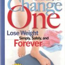 Change One Lose Weight Simply, Safely, and Forever by John Hastings 0762104198