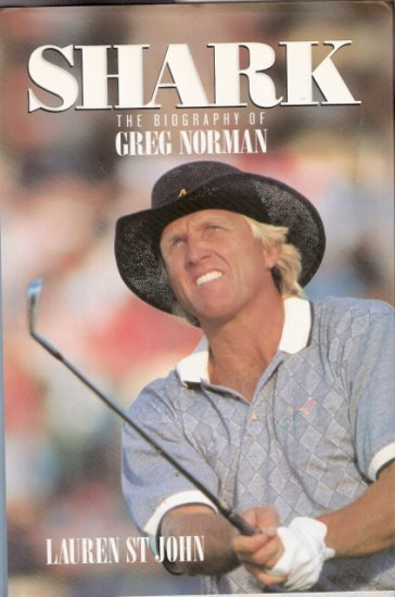 Shark The Biography of Greg Norman by Lauren St John 1558535837