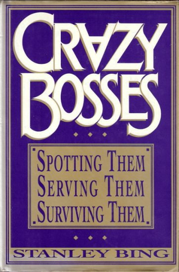 Crazy Bosses: Spotting Them, Serving Them, Surviving Them by Stanley Bing 0688070736