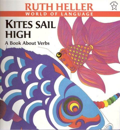 Kites Sail High A Book Abourt Verbs by Ruth Heller 0698113896