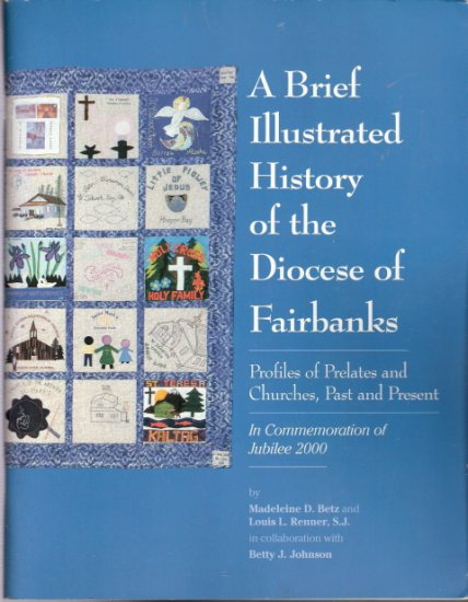 A Brief Illustrated History of the Diocese of Fairbanks by Madeleine D. Betz