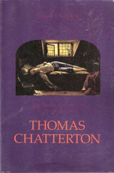 The Family Romance of the Impostor-Poet Thomas Chatterton by Louise J. Kaplan 0520065654