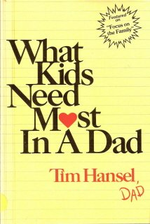 What Kids Need Most In A Dad by Tim Hansel 0800752937