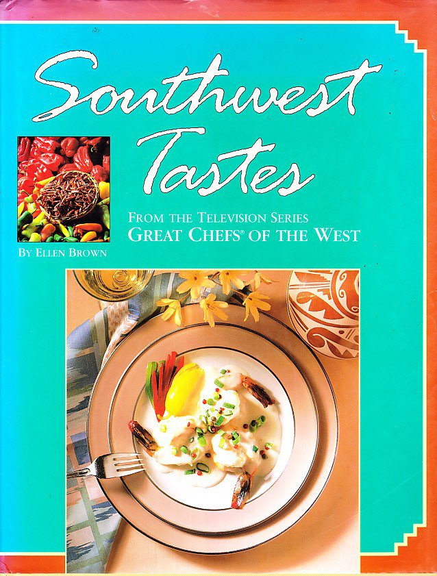 Southwest Taste, From The Television Series Great Chefs Of The West
