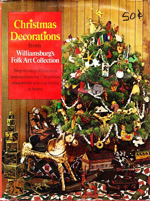 Christmas Decorations From Williamsburg's Folk Art Collection, Hardcover, Colonial Foundation 1977