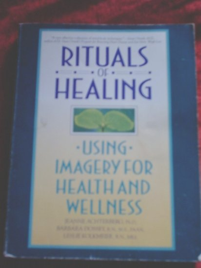 Rituals of Healing*Using Imagery for Health and Wellness
