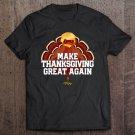 Tadostore Make Thanksgiving Great Again Trump Turkey Funny 2020 Gift Tee Shirt