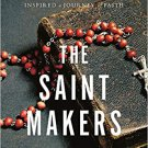 The Saint Makers: Inside the Catholic Church and How a War Hero Inspired a Journey of Faith