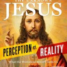 The Unknown Jesus: Perception vs. Reality: What the Historical Record Shows Us Hardcover