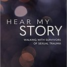 Hear My Story: Walking with Survivors of Sexual Trauma Paperback
