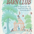Barn Club: A Tale of Forgotten Elm Trees, Traditional Craft and Community Spirit Hardcover