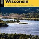 Best Lake Hikes Wisconsin: A Guide to the State's Greatest Lake and River Hikes Paperback