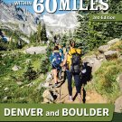 60 Hikes Within 60 Miles: Denver and Boulder: Including Fort Collins and Rocky Mountain