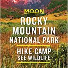 Moon Rocky Mountain National Park: Hike, Camp, See Wildlife (Travel Guide) Paperback – Illustrated