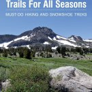 Lake Tahoe Trails For All Seasons: Must-Do Hiking and Snowshoe Treks Paperback