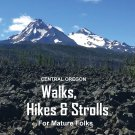 Central Oregon Walks, Hikes and Strolls for Mature Folks, Second Edition Paperback