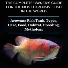 Arowana: The Complete Owner's Guide for the Most Expensive Fish in the World Paperback
