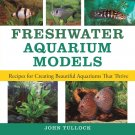 Freshwater Aquarium Models: Recipes for Creating Beautiful Aquariums That Thrive Paperback