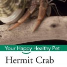 Hermit Crab: Your Happy Healthy Pet ( Your Happy Healthy Pet Guides #51 ) Hardcover