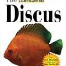 The Discus: An Owner's Guide to a Happy Healthy Fish: 143 (Your Happy Healthy Pet Guides) Hardcover