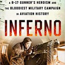 Inferno: The True Story of a B-17 Gunner's Heroism and the Bloodiest Military Campaign