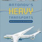 Antonov's Heavy Transports: From the An-22 to An-225, 1965 to the Present Hardcover