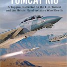 Tomcat Rio: A Topgun Instructor on the F-14 Tomcat and the Heroic Naval Aviators Who Flew It